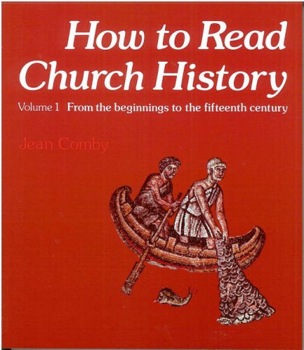 How to Read Church History Volume 1: From the beginnings...