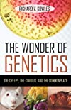 The wonder of genetics : the creepy, the curious, and the common place