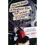 How to Shoot a Feature Film for Under $10,000 (And Not Go to Jail) ~ Bret Stern
