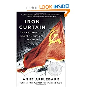 Iron Curtain: The Crushing of Eastern Europe, 1944-1956 by Anne Applebaum