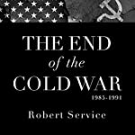 The End of the Cold War 1985-1991 | Robert Service