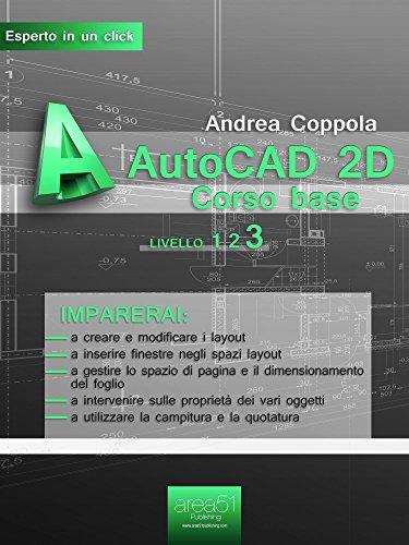 Autocad 2D. Corso Base: Livello 3 (Esperto In Un Click) (Italian Edition)
