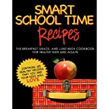 SMART SCHOOL TIME RECIPES: The Breakfast, Snack, and Lunchbox Cookbook for Healthy Kids and Adults ~ Alisa Marie Fleming