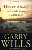 Henry Adams and the Making of America (0618134301) by Wills, Garry