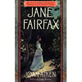 Jane Fairfax: The Secret Story of the Second Heroine in Jane Austen's Emmaby Joan Aiken