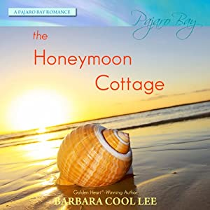 The Honeymoon Cottage: A Pajaro Bay Romance | [Barbara Cool Lee]