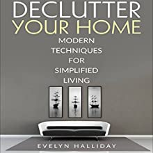 Declutter Your Home: Modern Techniques For Happiness Through Simplified Living Audiobook by Evelyn Halliday Narrated by Soo Porter