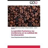 La gestión humana y su incidencia en la calidad de la educación: Caso Departamento de Caldas (Colombia)