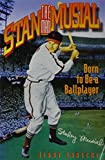 Stan the Man Musial: Born to Be a Ballplayer
