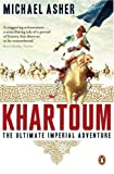 Michael Asher Khartoum: The Ultimate Imperial Adventure