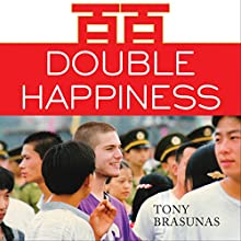 Double Happiness: One Man's Tale of Love, Loss, and Wonder on the Long Roads of China (       UNABRIDGED) by Tony Brasunas Narrated by Tony Brasunas