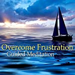 Guided Meditation to Overcome Frustration: Inner Peace & Relaxation, Silent Meditation, Self Help Hypnosis & Wellness | Val Gosselin