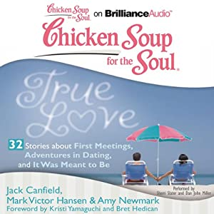 Chicken Soup for the Soul: True Love - 32 Stories about First Meetings, Adventures in Dating, and It Was Meant to Be | [Jack Canfield, Mark Victor Hansen, Amy Newmark, Kristi Yamaguchi, Bret Hedican]