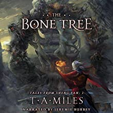 The Bone Tree: Tales from Sheng Fan, Book 1 Audiobook by T. A. Miles Narrated by Jeremie Burbey