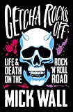 Getcha Rocks Off: Sex & Excess. Bust-Ups & Binges. Life & Death on the Rock 'N' Roll Road