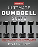 Men's Health Ultimate Dumbbell Guide:�More Than 21,000 Moves Designed to Build Muscle, Increase Strength, and Burn Fat