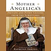 Mother Angelica's Private and Pithy Lessons from the Scriptures | [Raymond Arroyo]