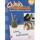 Club Prisma, nivel A1/ Club Prisma, Level A1: Metodo De Espanol Para Jovenes, libro de ejercicios/ Spanish Method...