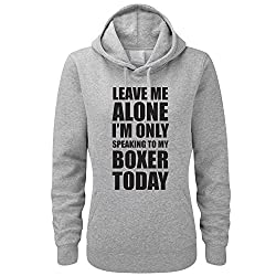 LEAVE ME ALONE I'M ONLY SPEAKING TO MY BOXER TODAY - Dog / Novelty / Funny Gift Idea Women's Hoody / Hoodies