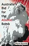 Australia's Bid for the Atomic Bomb (0522849148) by Reynolds, Wayne
