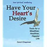 Have Your Hearts Desire: Tools for a Wealthier, Healthier, Happier Life or Change Your Life with Inspirational Prayers, Forgive, Help Relationships, the ... Spirit Healing (Your Spiritual Awakening)by Carol Chapman