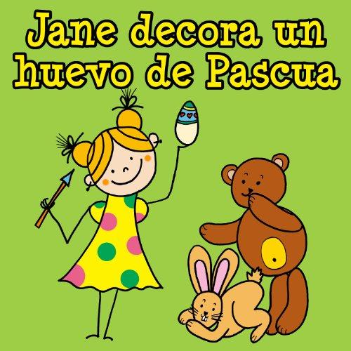 Jane decora un huevo de Pascua: un cuento ilustrado para los más pequeños