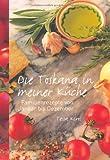Die Toskana in meiner Küche: Familienrezepte von Januar bis Dezember