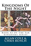 Kingdoms Of The Night: Book #3 Of The Far Kingdoms Series (Volume 3) (1479205982) by Cole, Allan