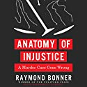 Anatomy of Injustice: A Murder Case Gone Wrong (       UNABRIDGED) by Raymond Bonner Narrated by Mark Bramhall
