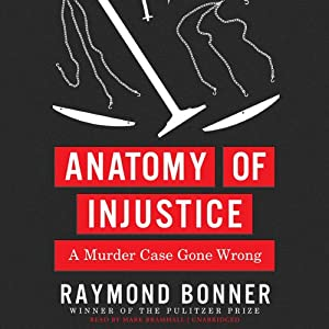 Anatomy of Injustice: A Murder Case Gone Wrong | [Raymond Bonner]