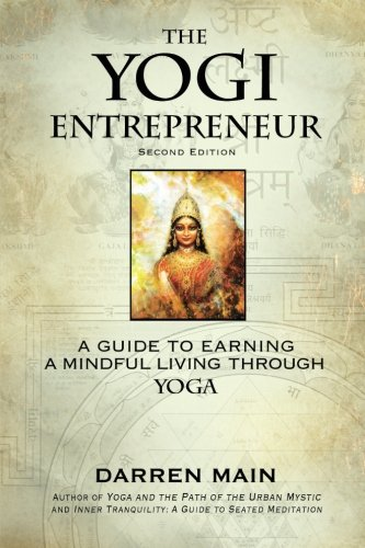 The Yogi Entrepreneur: 2nd Edition: A Guid to Earning a Mindful Living Through Yoga PDF