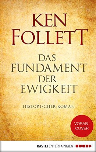 Das Fundament der Ewigkeit: Historischer Roman (Kingsbridge-Roman 3)