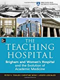 The Teaching Hospital: Brigham and Womens Hospital and the Evolution of Academic Medicine