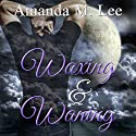 Waxing & Waning: Covenant College, Book 4 Audiobook by Amanda M. Lee Narrated by Angel Clark