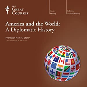 America and the World: A Diplomatic History | [The Great Courses]