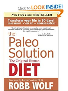 The Paleo Solution: The Original Human Diet [Hardcover] — by Robb Wolf (Author), Loren Cordain (Foreword)