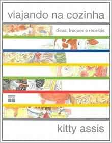 Viajando Na Cozinha: Dicas Truques e Receitas (Em Portugues do Brasil