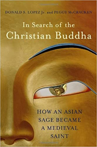 In Search of the Christian Buddha: How an Asian Sage Became a Medieval Saint written by Donald S. Lopez Jr.
