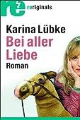 Bei aller Liebe: Roman von Karina Lübke