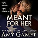 Meant for Her: The Love and Danger Series, Book One Audiobook by Amy Gamet Narrated by Carly Robins