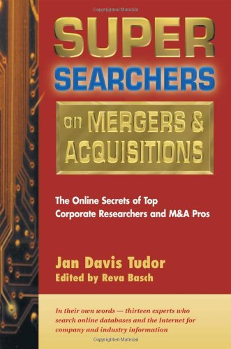 Super Searchers on Mergers  Acquisitions The Online Secrets of Top Corporate Researchers and M A Pros Super091096551X