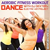 Aerobic Fitness Workout Megamix 133 Bpm (Dance with DJ Dexter & Electric Air Project)