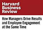 How Managers Drive Results and Employee Engagement at the Same Time | Jack Zenger,Joseph Folkman
