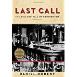 Last Call: The Rise and Fall of Prohibition ~ Daniel Okrent