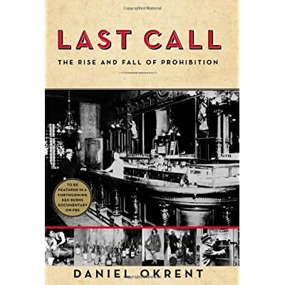 Daniel Okrents Last Call: Rise and Fall of Prohibition