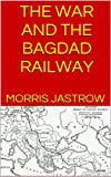 THE WAR AND THE BAGDAD RAILWAY: New Improved Edition