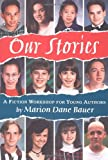 Our Stories: A Fiction Workshop for Young Authors (Follow-Up To: What's Your Story?) (0395815991) by Bauer, Marion Dane