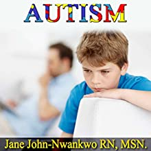 Autism: A Simple Guide for Caregivers (       UNABRIDGED) by Jane John-Nwankwo RN MSN Narrated by Trevor Clinger