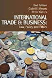 img - for International Trade and Business: Law, Policy and Ethics by Gabriel Moens (2006-12-08) book / textbook / text book