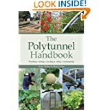 The Polytunnel Handbook: Planning/Siting/Erec...